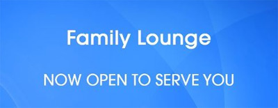 Family Lounge Now Open to Serve you